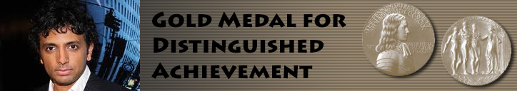 Gold Medal for Distinguished Achievement for M. Nighy Shyamalan