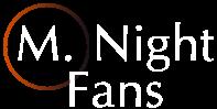 M. Night Fans